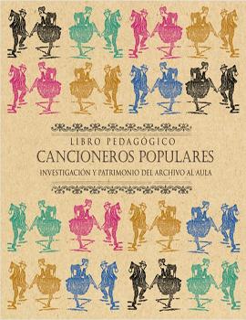 Cubierta para Libro pedagógico cancioneros populares: investigación y patrimonio del archivo al aula