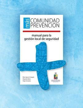 Cubierta para Más comunidad más prevención: manual para gestión local de seguridad