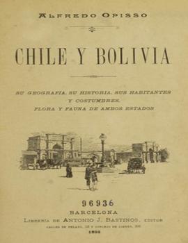 Cubierta para Chile y Bolivia: su geografía, su historia, sus habitantes y sus costumbres, flora y fauna de ambos estados