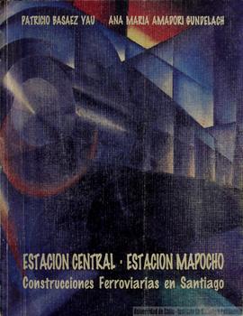Cubierta para Estación Central/Estación Mapocho: construcciones ferroviarias en Santiago