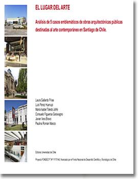 Cubierta para El lugar del arte: análisis de 5 casos emblemáticos de obras arquitectónicas públicas destinadas al arte contemporáneo en Santiago de Chile