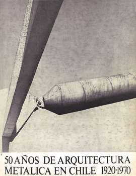 Cubierta para 50 años de arquitectura metálica en Chile: 1920-1970