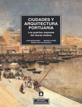 Cubierta para Ciudades y arquitectura portuaria: los puertos mayores del litoral chileno