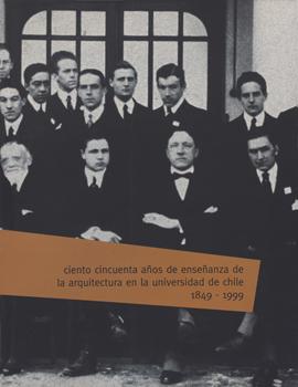 Cubierta para Ciento cincuenta años de enseñanza de la arquitectura en la Universidad de Chile 1849-1999