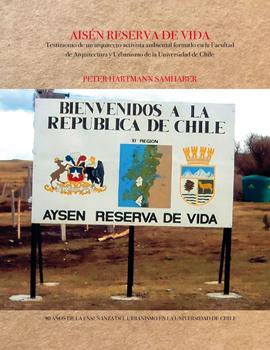 Cubierta para Aisén Reserva de Vida: testimonio de un arquitecto activista ambiental formado en la Facultad de Arquitectura y Urbanismo de la Universidad de Chile