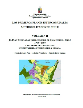 Cubierta para El Plan Regulador Intercomunal de Concepción-Chile, 1963-1980 y sus tempranas medidas de sustentabilidad territorial y urbana: volumen II