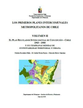 Cubierta para Los primeros planes intercomunales metropolitanos de Chile: Volumen II: El Plan Regulador Intercomunal de Concepción - Chile 1963-1980 y sus tempranas medidas de sustentabilidad territorial y urbana