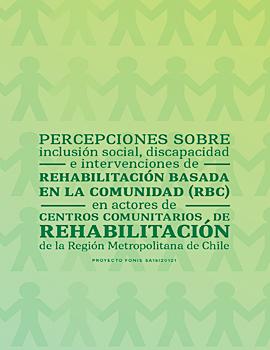 Cubierta para Percepciones sobre inclusión social, discapacidad e intervenciones de Rehabilitación Basada en la Comunidad (RBC) en actores de centros comunitarios de rehabilitación de la Región Metropolitana de Chile