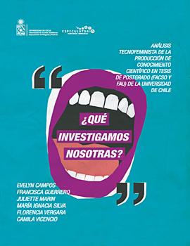 Cubierta para ¿Qué investigamos Nosotras? Análisis tecnofeminista de la producción de conocimiento científico en tesis de postgrado (FACSO y FAU) de la Universidad de Chile