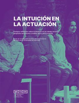 Cubierta para La intuición en la actuación: ensayos reflexivos sobre la intuición en el trabajo actoral a propósito del proceso creativo de la obra Cortesía