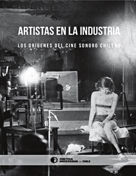 Cubierta para Artistas en la industria: los orígenes del cine sonoro chileno