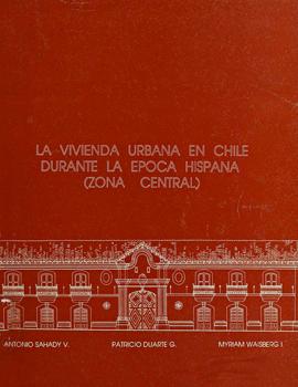 Cubierta para La vivienda urbana en Chile durante la época hispana: (Zona Central)