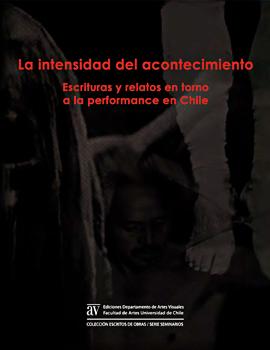 Cubierta para La intensidad del acontecimiento: escrituras y relatos en torno a la performance en Chile