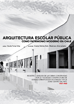 """Cubierta para Arquitectura escolar pública como patrimonio moderno en Chile: Registro y análisis de las obras construidas por la """"Sociedad Constructora de Establecimientos Educacionales"""" en la zona centro del país. 1937-1960"""