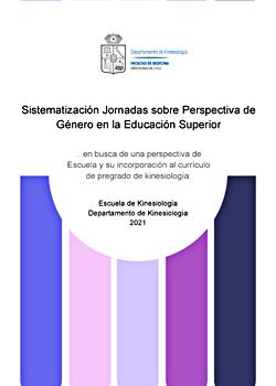 Cubierta para Sistematización Jornadas sobre Perspectiva de Género en la Educación Superior: en busca de una perspectiva de Escuela y su incorporación al currículo de pregrado de kinesiología