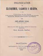 Cubierta para Colonización de Llanquihue, Valdivia y Arauco: o sea, colección de las leyes i decretos supremos concernientes a esta materia, desde 1823 a 1871 inclusive