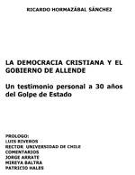 Cubierta para La Democracia Cristiana y el gobierno de Allende: Un testimonio personal a 30 años del Golpe de Estado