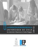 Cubierta para La formación de profesores en la Universidad de Chile: una mirada desde el Departamento de Estudios Pedagógicos: 2012