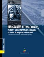 Cubierta para Inmigrantes internacionales, ciudad y servicios sociales urbanos: el desafío de la integración con diversidad
