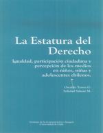 Cubierta para La estatura del derecho: igualdad, participación ciudadana y percepción de los medios en niños, niñas y adolescentes chilenos