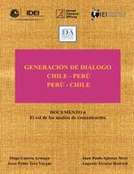 Cubierta para Generación de Diálogo Chile-Perú / Perú-Chile: documento 6:  rol de los medios de comunicación