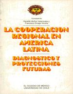 Cubierta para La cooperación regional en América Latina : diagnóstico y proyecciones futuras
