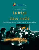 Cubierta para La frágil clase media : estudios sobre grupos medios en Chile contemporáneo