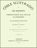 Cubierta para Chile ilustrado: guía descriptivo del territorio de Chile, de las capitales de provincia i de los puertos principales