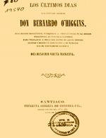 Cubierta para Los últimos días del capitán jeneral don Bernardo O'Higgins: fragmentos biográficos, publicados a consecuencia de la moción presentada al Congreso Nacional para trasladar a Chile los restos de aquel hombre ilustre i erijir un monumento a la memoria