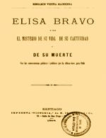 Cubierta para Elisa Bravo, o sea, el misterio de su vida, de su cautividad y de su muerte: con las consecuencias políticas i públicas que la última tuvo para Chile