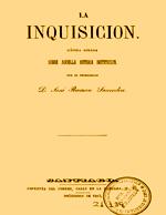 Cubierta para La inquisición: Rápida ojeada sobre aquella antigua institución