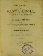 Cubierta para El paseo de Santa Lucía, lo que es i lo que deberá ser : segunda memoria de los trabajos ejecutados desde el 10 de setiembre de 1872 al 15 de marzo del presente año