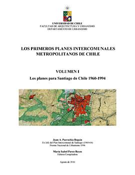 Cubierta para Los primeros planes intercomunales metropolitanos de Chile: Volumen I: los planes para Santiago de Chile 1960-1994