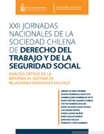 Cubierta para XXII Jornadas nacionales de la Sociedad Chilena de Derecho del Trabajo y de la Seguridad Social: Análisis crítico de la reforma al sistema de relaciones sindicales en Chile