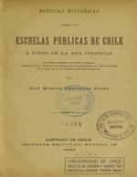 Cubierta para Noticias históricas sobre las escuelas públicas de Chile a fines de la era colonial