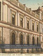 Cubierta para Una casa abierta para Chile: Historia visual de la Casa Central de la Universidad de Chile