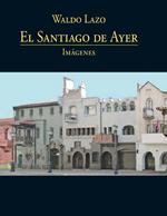 Cubierta para El Santiago de ayer: imágenes