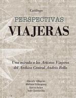Cubierta para Perspectivas viajeras: una mirada a los artistas viajeros de la Colección Iconográfica del Archivo Central Andrés Bello [catálogo]