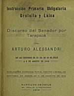 Cubierta para Instrucción primaria obligatoria gratuita y laica: discurso del senador por Tarapacá don Arturo Alessandri en las sesiones de 23 -28 - 29 -30 de julio y 4 de agosto de 1919