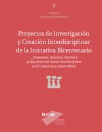 Cubierta para Proyectos de investigación y creación interdisciplinar de la Iniciativa Bicentenario: propuestas, opiniones, desafíos y proyecciones del trabajo interdisciplinar en el Campus Juan Gómez Millas