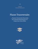 Cubierta para Planes transversales: proyectos transversales financiados por la Iniciativa Bicentenario en el Campus Juan Gómez Millas