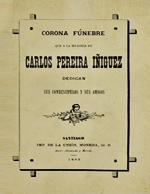 Cubierta para Corona fúnebre que a la memoria de Carlos Pereira Iñiguez dedican sus condiscípulos y sus amigos