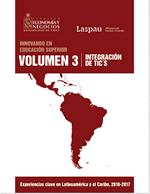 Cubierta para Innovando en la educación superior: experiencias clave en Latinoamérica y el Caribe 2016-2017. Volumen 3:  Integración de TICS