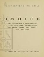 Cubierta para Indice de ingenieros y arquitectos titulados por la Universidad de Chile, desde 1931 hasta 1945, inclusive