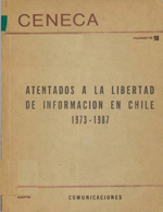 Cubierta para Atentados a la libertad de información y a los medios de comunicación en Chile: 1973-1987