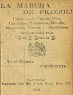 Cubierta para La marcha de Fregoli: colección de cantos, vals, canciones, habaneras, brindis, serenatas, cuecas i parabienes : tomo primero